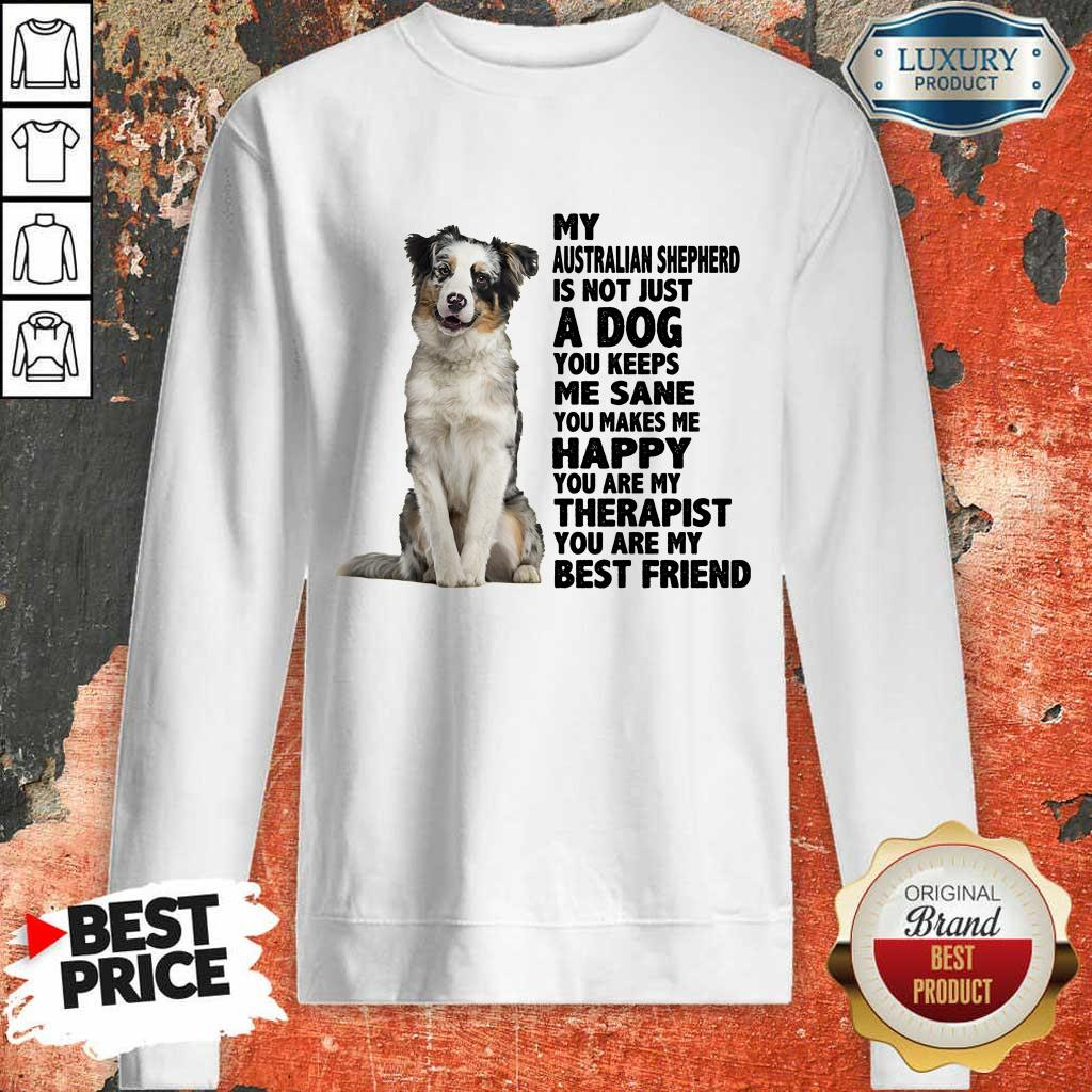 Happy My Australian Shepherd A Dog Me Sane Happy Therapist Best Friend Sweatshirt