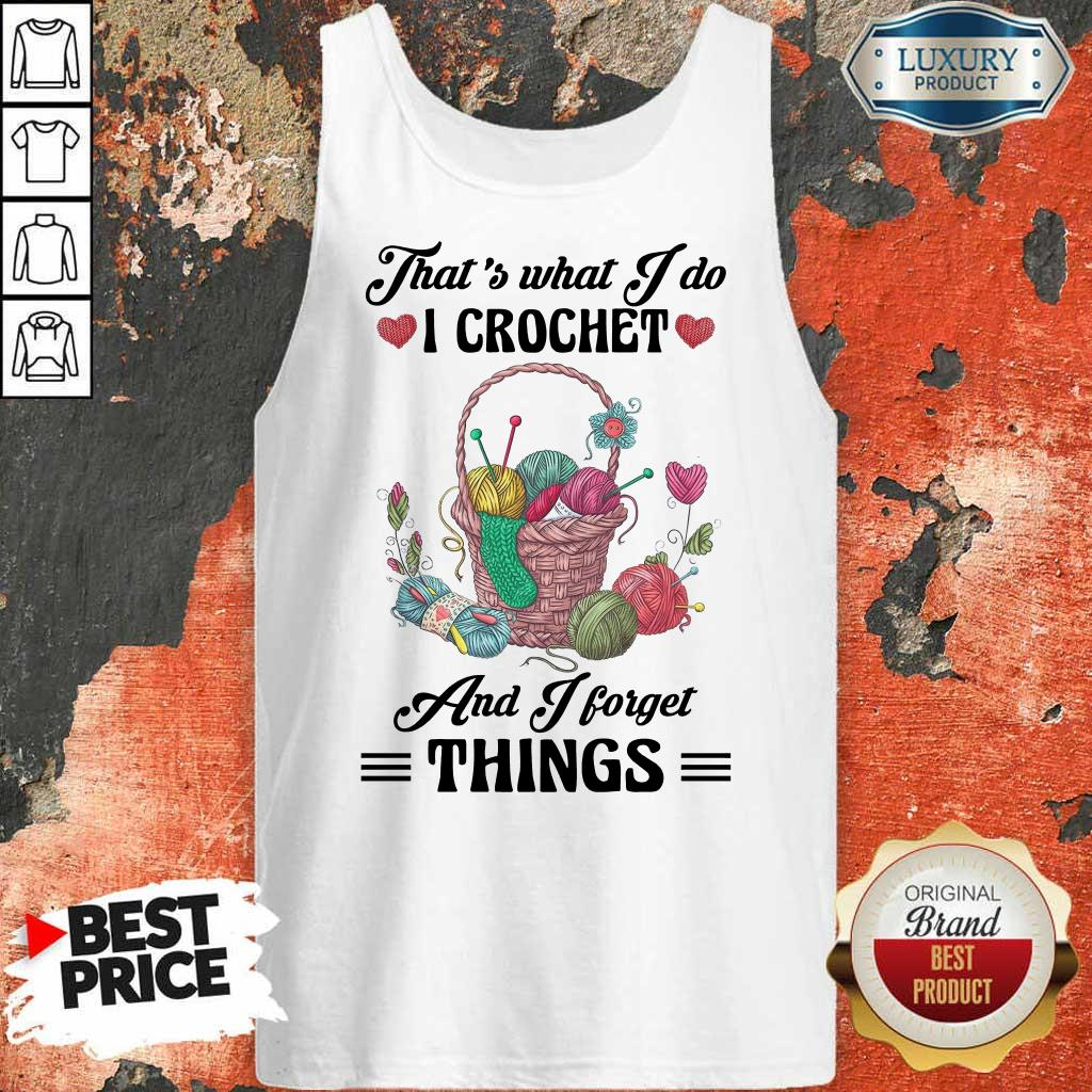 Happy That Is What I Do I Crochet And I Forget Things Cute Knitting Tank Top