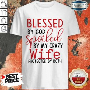 Hot Blessed By God Spoiled By My Wife Shirt