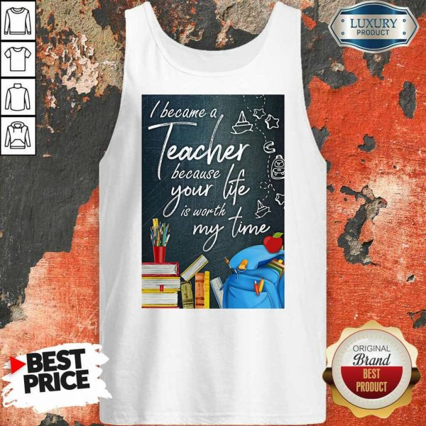 Hot I Became Teacher Because Your Life Is Worth My Time Tank Top