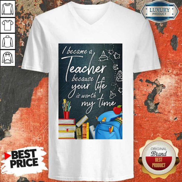 Hot I Became Teacher Because Your Life Is Worth My Time V-Neck