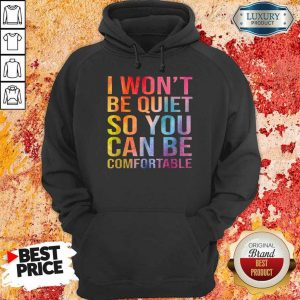 Hot I Wont Be Quiet So You Can Be Comfortable Color Hoodie