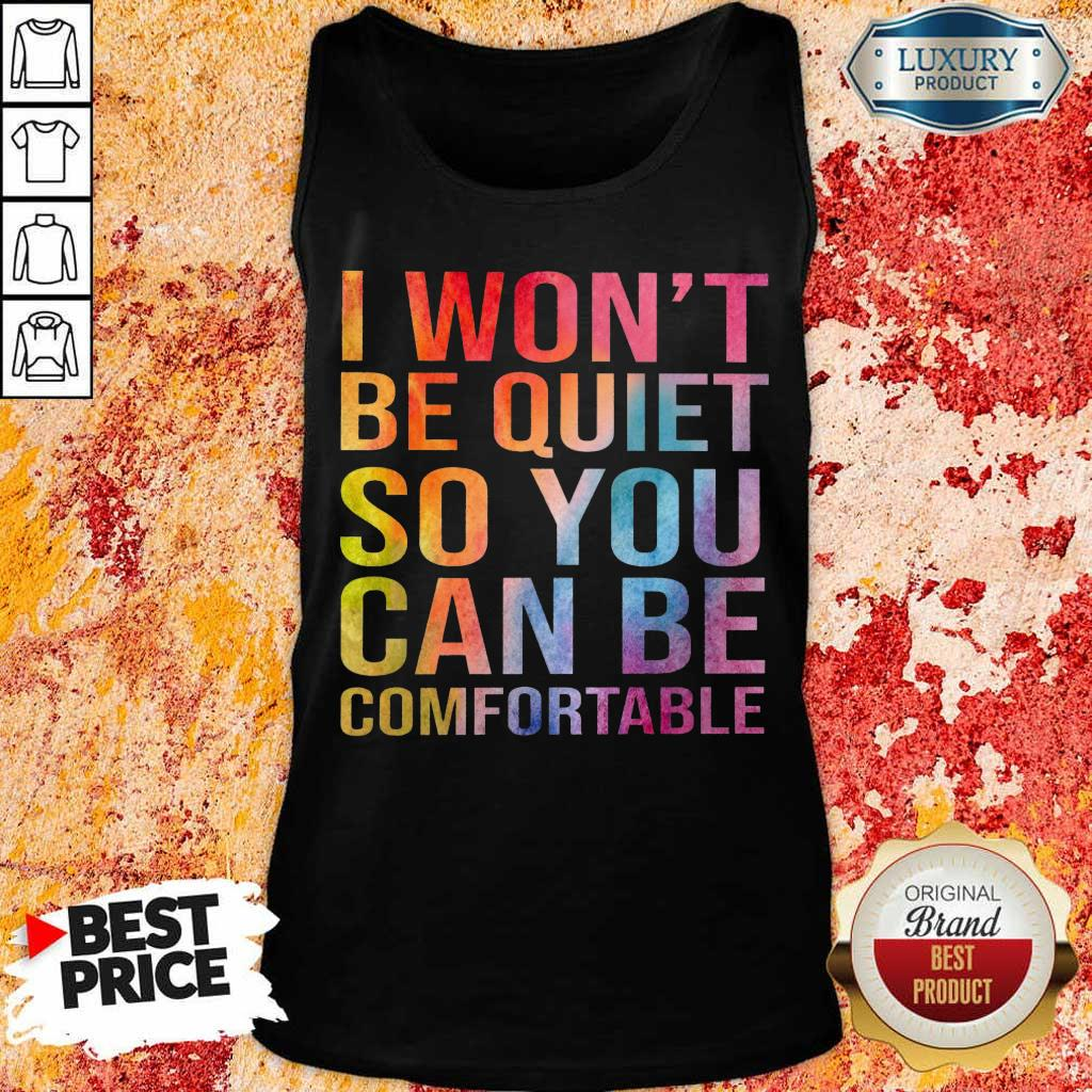 Hot I Wont Be Quiet So You Can Be Comfortable Color Tank Top