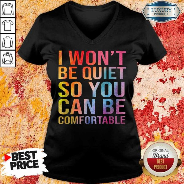 Hot I Wont Be Quiet So You Can Be Comfortable Color V-Neck