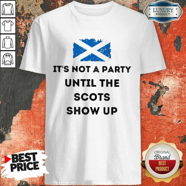 Hot Its Not A Party Until The Scots Show Up Shirt