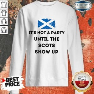Hot Its Not A Party Until The Scots Show Up Sweatshirt