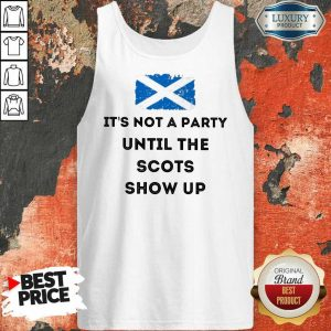 Hot Its Not A Party Until The Scots Show Up Tank Top