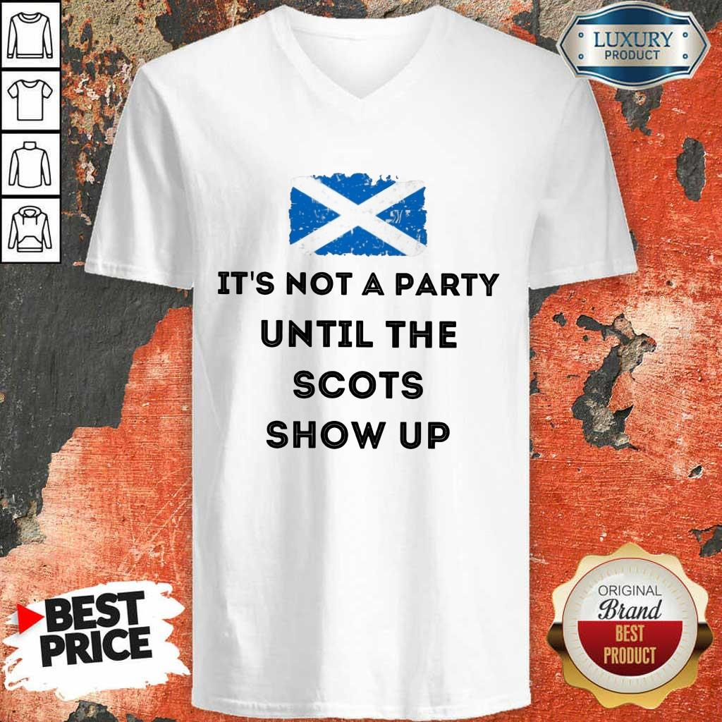 Hot Its Not A Party Until The Scots Show Up V-Neck