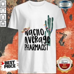 Nacho Average Pharmacist Cinco De Mayo Shirt