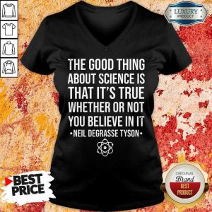 Nice The Good Thing About Science Is That Its True Whether Or Not You Believe In It Neil Degrasse Tyson V-Neck