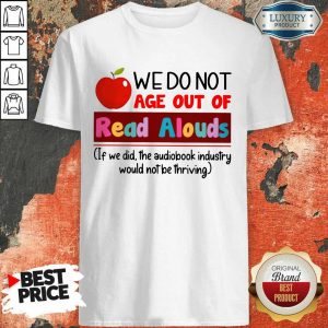 Nice We Do Not Age Out Of Read Alouds ShirtNice We Do Not Age Out Of Read Alouds Shirt