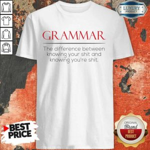 Perfect Grammar The Difference Between Knowing Your Shit And Knowing Youre Shit Shirt