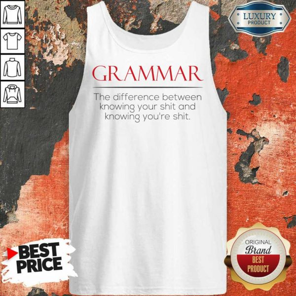 Perfect Grammar The Difference Between Knowing Your Shit And Knowing Youre Shit Tank Top