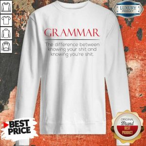 Perfect Grammar The Difference Between Knowing Your Shit And Knowing Youre Shit Sweatshirt