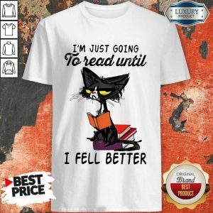 Pretty Black Cat Im Just Going To Read Until I Fell Better Shirt