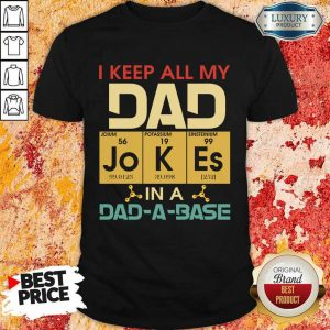 Pretty I Keep All My Dad Jokes In A Dad A Base Shirt