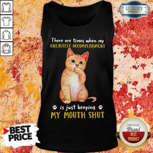 Top Cat There Are Times When My Greatest Accomplishment Is Just Keeping My Mouth Shut Tank Top