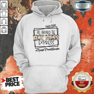 Top Choo Choo All Aboard The Hot Mess Express Nurse Practitioner Hoodie