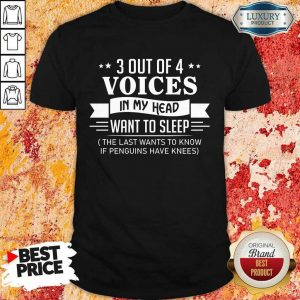 3 Out Of 4 Voices In My Head Want To Sleep Shirt