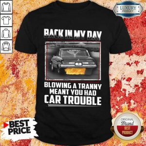 Back In My Day Car Trouble Shirt