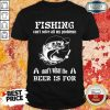Fishing Thats What The Beer Is For Shirt
