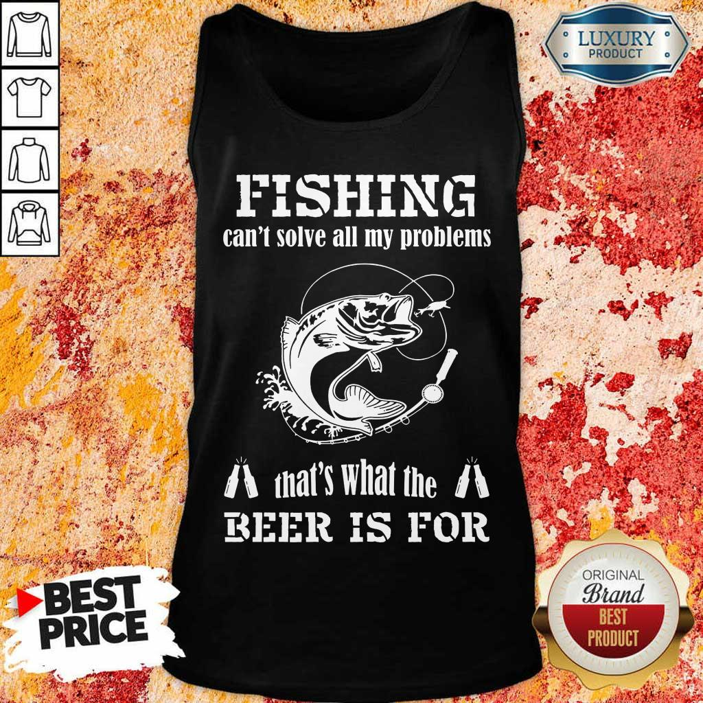Fishing Thats What The Beer Is For Tank Top