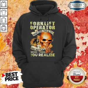 Forklift Operator You Realize Hoodie