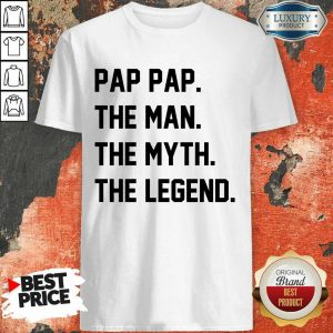 Pap Pap The Man The Myth The Legend Shirt