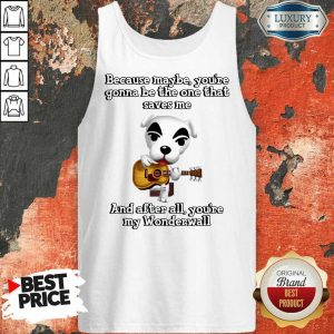 Because Maybe You're Gonna Be The One That Saves Me And After All You're My Wonderwall Dog Playing Guitar Tank Top