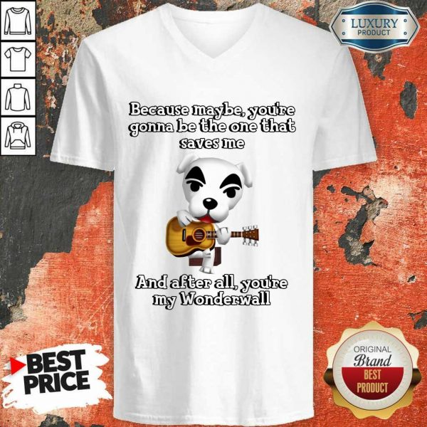 Because Maybe You're Gonna Be The One That Saves Me And After All You're My Wonderwall Dog Playing Guitar V-Neck