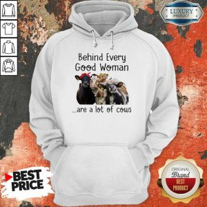 Behind Every Good Woman Are Cow Hoodie