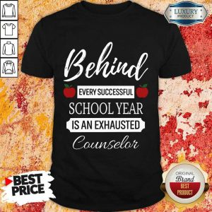 Behind Every Successful School Year Is An Exhausted Counselor Shirt
