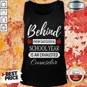 Behind Every Successful School Year Is An Exhausted Counselor Tank Top