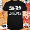 Big Men Are The Best Real Life Teddy Bears Shirt