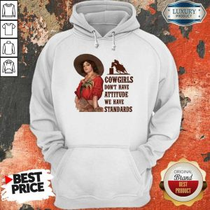 Cowgirls Don't Have Attitude Standards Hoodie
