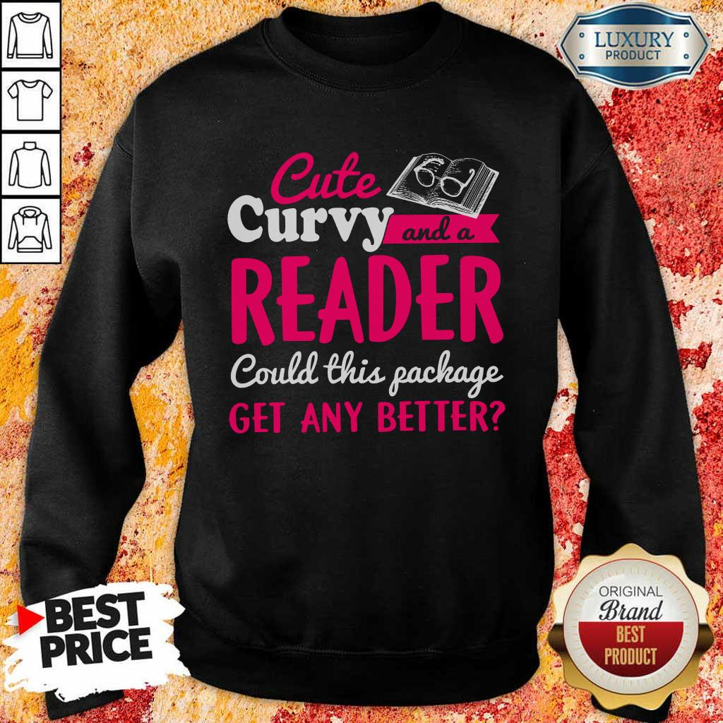 Cute And Curvy Reader Get Any Better Sweatshirt