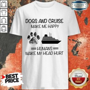 Dogs And Cruise Make Me Happy Shirt