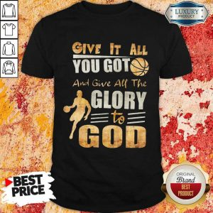 Give It All You Got And Give All The Glory To God Basketball Shirt