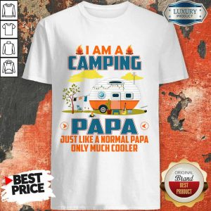 I Am A Camping Papa Just Like A Normal Papa Only Much Cooler Shirt