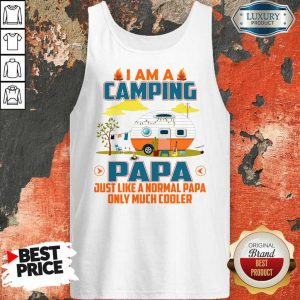 I Am A Camping Papa Just Like A Normal Papa Only Much Cooler Tank Top