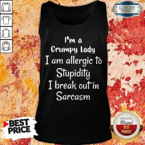 I Am A Grumpy Lady I Am Allergic To Stupidity I Break Out In Sarcasm Tank Top