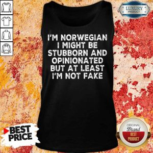 I Am Norwegian I Might Be Stubborn And Opinionated But At Least I Am Not Fake Tank Top