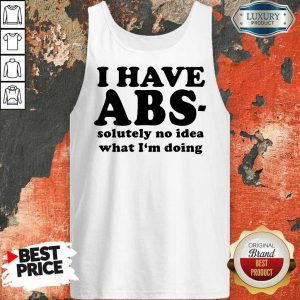 I Have ABS Solutely No Idea What I Am Doing Tank Top