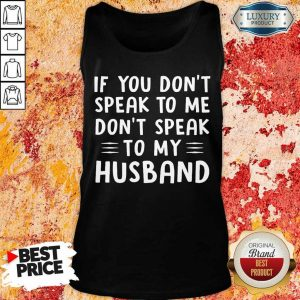 If You Do Not Speak To Me Do Not Speak To My Husband Tank Top
