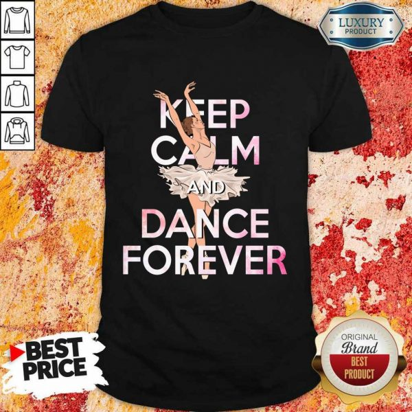 Keep Calm And Dance Forever Shirt