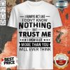 Nothing Trust Me More Than You Shirt