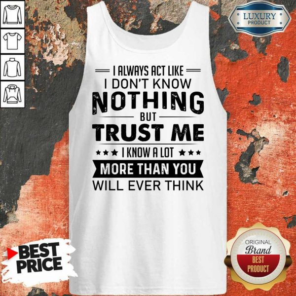 Nothing Trust Me More Than You Tank Top