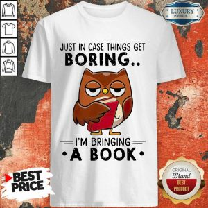 Owl Just In Case Things Get Boring I'm Bringing A Book Shirt