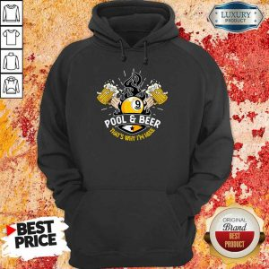 Pool And Beer That's Why I'm Here Hoodie