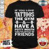 Tattoos The Gym Have A Friends Shirt